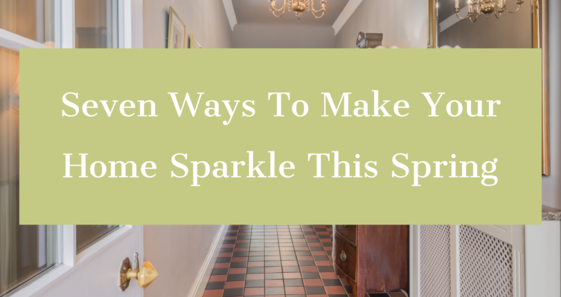 Seven ways to make your home sparkle this Spring