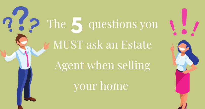 The Five Question you MUST Ask an Estate Agent When Selling Your Home
